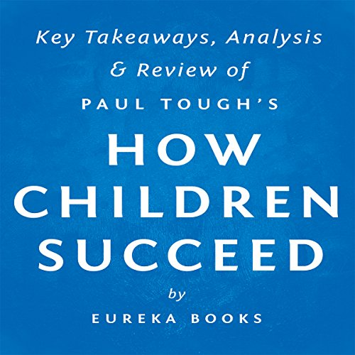 How Children Succeed by Paul Tough: Key Takeaways, Analysis & Review audiobook cover art