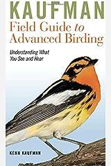 Kaufman Field Guide to Advanced Birding (Kaufman Field Guides) Vinyl Bound