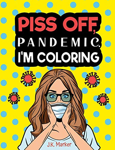 Piss Off, Pandemic. I'm Coloring: Fun Adult Activity Book to relieve stress and self care during Quarantine