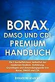 Borax, DMSO und CDL Premium Handbuch: Die 3 hocheffektiven Heilmittel der modernen Medizin. Einführung, Grundlagen und Anwendungsguide von Borax, DMSO und CDL. (German Edition)