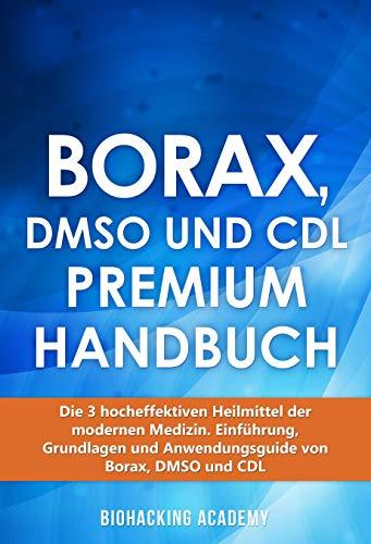 Borax, DMSO und CDL Premium Handbuch: Die 3 hocheffektiven Heilmittel der modernen Medizin. Einführung, Grundlagen und Anwendungsguide von Borax, DMSO und CDL.