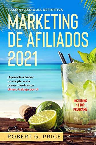 MARKETING DE AFILIADOS 2021: Paso a Paso Guía Definitiva | ¡Aprenda a beber un mojito en la playa mientras tu dinero trabaja por ti!