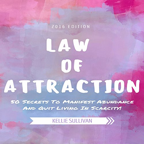 Law of Attraction : 50 Secrets to Manifest Abundance and Quit Living in Scarcity!                   By:                                                                                                                                 Kellie Sullivan                               Narrated by:                                                                                                                                 Darelynn Prejean                      Length: 38 mins     8 ratings     Overall 3.4