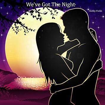 We've Got the Night