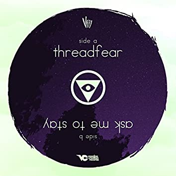 Threadfear / Ask Me to Stay