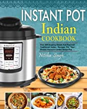 Instant Pot Indian Foods Cookbook: Over 200 Amazing Simple And Flavored Traditional Indian Recipes For Your Electric Pressure Cooker Instant Pot( ... Pot Cooking) (Instant Pot Cooking Book)