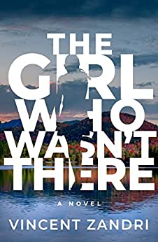 The Girl Who Wasn't There by [Vincent Zandri]