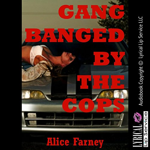 Gangbanged by the Cops audiobook cover art