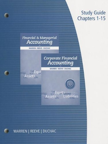 Study Guide, Volume 1 for Warren/Reeve/Duchac's Financial & Managerial Accounting, 12th and Corporate Financial Accounti