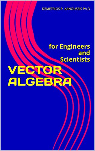 VECTOR ALGEBRA: for Engineers and Scientists (VECTORS AND APPLICATIONS) (English Edition)