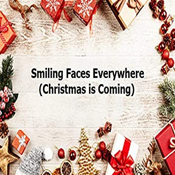 Smiling Faces Everywhere (Christmas is Coming)