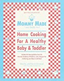Mommy Made and Daddy Too! (Revised): Home Cooking for a Healthy Baby & Toddler: A Cookbook