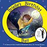 Brielle's Birthday Ball: A Dance-It-Out Creative Movement Story for Young Movers (Dance-It-Out! Creative Movement Stories for Young Movers)