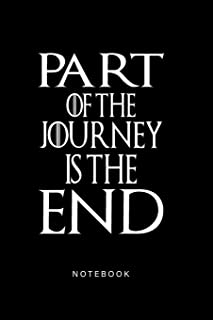 Part of The Journey is The End Notebook: My story journal notebook for your story, notes, thoughts, ideas etc...