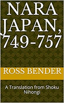 Nara Japan, 749-757: A Translation from Shoku Nihongi (English Edition) par [Ross Bender]