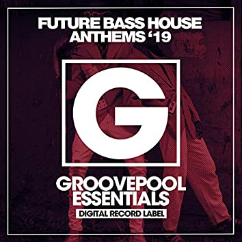 Future Bass House Anthems '19