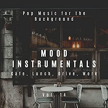 Mood Instrumentals: Pop Music For The Background - Cafe, Lunch, Drive, Work, Vol. 14