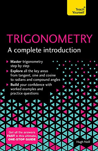 Trigonometry: A Complete Introduction: The Easy Way to Learn Trig (Teach Yourself)