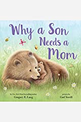 Why a Son Needs a Mom: A Sweet Celebration of the Bond Between a Mother and Her Son Kindle Edition