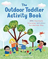 The Outdoor Toddler Activity Book: 100+ Fun Early Learning Activities for Outside Play (Toddler Activity Books)