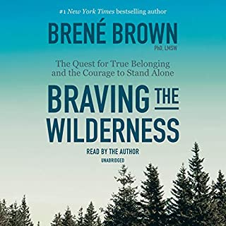Braving the Wilderness     The Quest for True Belonging and the Courage to Stand Alone              Written by:                                                                                                                                 Brené Brown                               Narrated by:                                                                                                                                 Brené Brown                      Length: 4 hrs and 12 mins     845 ratings     Overall 4.7