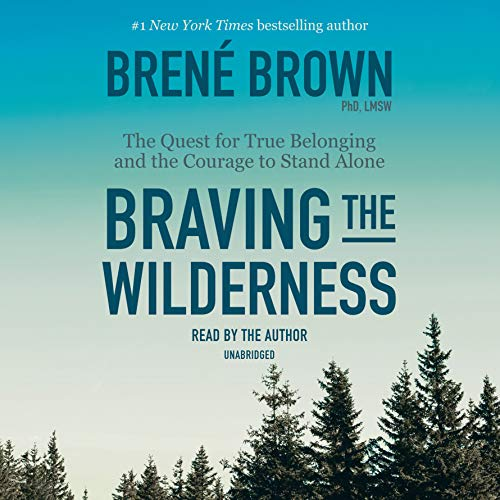 Braving the Wilderness     The Quest for True Belonging and the Courage to Stand Alone              Written by:                                                                                                                                 Brené Brown                               Narrated by:                                                                                                                                 Brené Brown                      Length: 4 hrs and 12 mins     842 ratings     Overall 4.7
