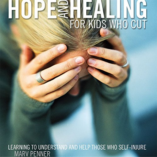 Hope and Healing for Kids Who Cut     Learning to Understand and Help Those Who Self-Injure              By:                                                                                                                                 Marv Penner                               Narrated by:                                                                                                                                 Ryan Anderson                      Length: 4 hrs and 32 mins     4 ratings     Overall 3.3