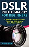 DSLR Photography for Beginners: A Beginner's Guide to Learning...