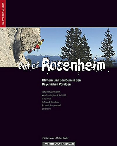 Kletterführer Out of Rosenheim: Klettern und Bouldern in den Bayerischen Voralpen