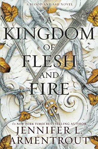 A Kingdom of Flesh and Fire: A Blood and Ash Novel (Blood And Ash Series)