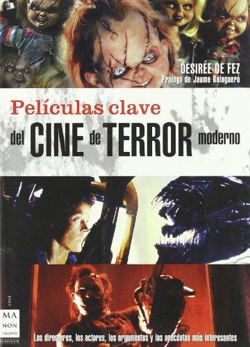 Películas clave del cine de terror moderno: Los directores,los actores,los argumentosy las anécdotasmás interesantes.