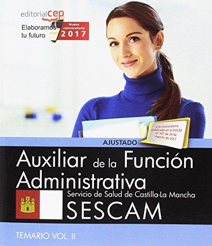 Auxiliar de la Función Administrativa. Servicio de Salud de Castilla-La Mancha (SESCAM). Temario Vol. II.