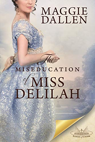The Miseducation of Miss Delilah: A Sweet Regency Romance (School of Charm Book 3)