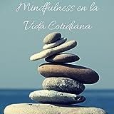 Mindfulness en la Vida Cotidiana - Elimiar la Ansiedad, Energía Positiva para Controlar el Estres