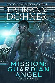 Mission: Guardian Angel (Veslor Mates Book 2) by [Laurann Dohner]