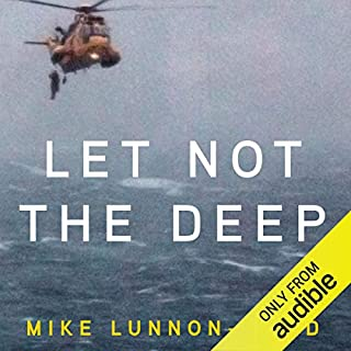 Let Not the Deep     British Military Quartet, Book 1              By:                                                                                                                                 Mike Lunnon-Wood                               Narrated by:                                                                                                                                 John Telfer                      Length: 11 hrs and 9 mins     279 ratings     Overall 4.7