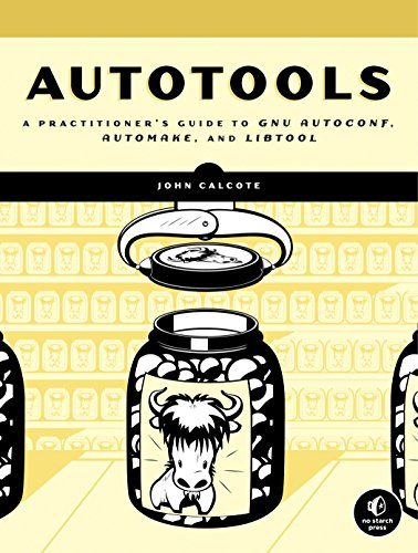 Autotools: A Practitioner's Guide to GNU Autoconf, Automake, and Libtool (English Edition)