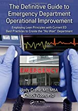 """The Definitive Guide to Emergency Department Operational Improvement: Employing Lean Principles with Current ED Best Practices to Create the """"No Wait"""" Department"""