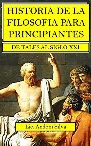 Historia de la filosofía para principiantes: De Tales al Siglo XXI