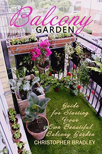Balcony Garden: Guide for Starting Your Own Beautiful Balcony Garden