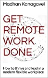 Get Remote Work Done: How to thrive and lead in a modern flexible workplace (English Edition)