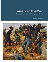 American Civil War: Support Services of the Union Army