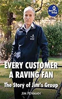 EVERY CUSTOMER A RAVING FAN: The Story of Jim's Group by [Jim Penman]