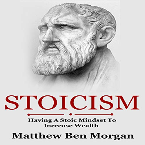 Stoicism: Having a Stoic Mindset to Increase Wealth audiobook cover art