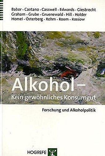 Alkohol - Kein gewöhnliches Konsumgut: Forschung und Alkoholpolitik