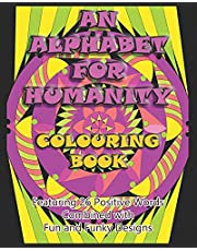 An Alphabet for Humanity Colouring Book: Featuring 26 Positive Words Combined with Fun and Funky Designs