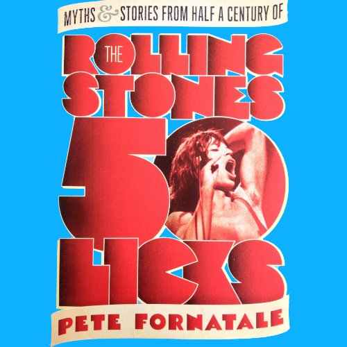 50 Licks     Myths and Stories from Half a Century of the Rolling Stones              By:                                                                                                                                 Peter M. Fornatale                               Narrated by:                                                                                                                                 Bernard Corbett,                                                                                        Dan Woren,                                                                                        Napoleon Ryan,                   and others                 Length: 9 hrs and 48 mins     8 ratings     Overall 4.3