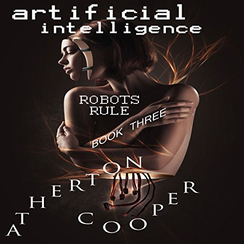 Artificial Intelligence     Robots Rule, Book Three              By:                                                                                                                                 Atherton Cooper                               Narrated by:                                                                                                                                 Atherton Cooper                      Length: 1 hr and 16 mins     Not rated yet     Overall 0.0