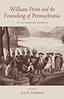 William Penn and the Founding of Pennsylvania, 1680-84: A Documentary History