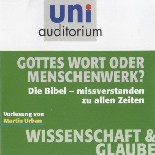 Gottes Wort oder Menschenwerk? (Uni Auditorium). Die Bibel - missverstanden zu allen Zeiten Titelbild